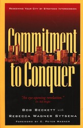 Commitment to Conquer: Redeeming Your City by Strategic Intercession - eBook