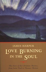 Love Burning in the Soul: The Story of Christian Mystics, from Saint Paul to Thomas Merton