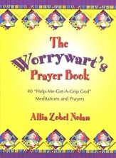 The Worrywart's Prayer Book: 40 Help-me-get-a-grip-God Meditations and Prayers