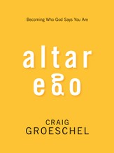 Altar Ego: Becoming Who God Says You Are - eBook