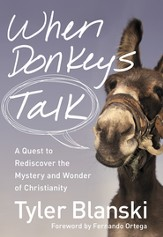 When Donkeys Talk: A Quest to Rediscover the Mystery and Wonder of Christianity - eBook