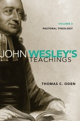 John Wesley's Teachings, Volume 3: Pastoral Theology  - eBook