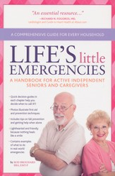 Life's Little Emergencies A Handbook for Active Independent Seniors & Caregivers