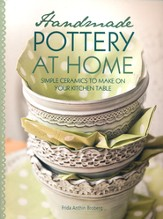 Handmade Pottery at Home: Simple Ceramics to Make on Your Kitchen Table