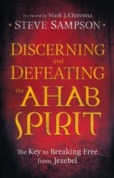 Discerning and Defeating the Ahab Spirit: The Key to Breaking Free from Jezebel - eBook