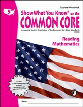 Show What You Know on the Common Core: Reading &  Mathematics Grade 5 Student Workbook