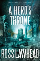 A Hero's Throne, The Ancient Earth Trilogy Series #3 -eBook
