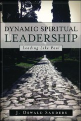 Dynamic Spiritual Leadership: Leading Like Paul