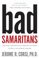 Bad Samaritans: The ACLU's Relentless Campaign to Erase Faith from the Public Square - eBook