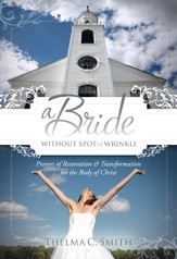 A Bride Without Spot or Wrinkle: Prayers of Restoration & Transformation for the Body of Christ - eBook