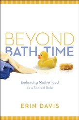 Beyond Bath Time SAMPLER: Embracing Motherhood as a Sacred Role / New edition - eBook