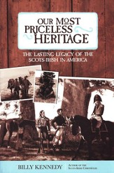 Our Most Priceless Heritage: The Lasting Legacy of the  Scots-Irish in America