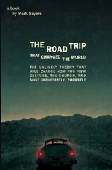 The Road Trip that Changed the World SAMPLER: The Unlikely Theory that will Change How You View Culture, the Church, and, Most Importantly, Yourself / New edition - eBook