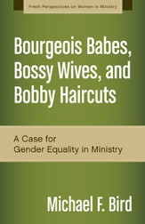 Bourgeois Babes, Bossy Wives, and Bobby Haircuts: A Modest Case for Gender Equality in Ministry - eBook