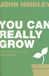 You Can Really Grow: How to Thrive in Your Christian Life