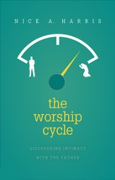 The Worship Cycle: Discovering Intimacy with the Father - eBook