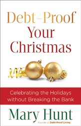 Debt-Proof Your Christmas: Celebrating the Holidays without Breaking the Bank - eBook