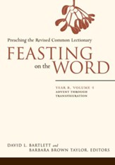 Feasting on the Word: Year B, Vol. 1: Advent through Transfiguration - eBook