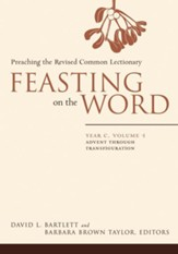 Feasting on the Word: Year C, Vol. 1: Advent through Transfiguration - eBook