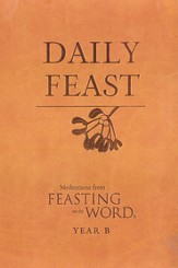 Daily Feast: Meditations from Feasting on the Word, Year B - eBook