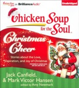 Chicken Soup for the Soul: Christmas Cheer: 101 Stories about the Love, Inspirationnd Joy of Christmas - Unabridged audio book on CD