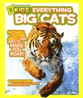 National Geographic Kids Everything Big Cats: Pictures to Purr About and Info to Make You Roar!
