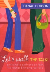 Let's Walk the Talk! Girlfriend to Girlfriend on Faith, Friendships & Finding Real Love