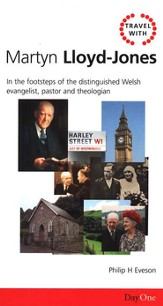 Travel with Martyn Lloyd-Jones: In the Footsteps of the Distinguished Welsh Evangelist
