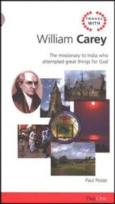 Travel With William Carey: The Missionary to India Who Attempted Great Things for God