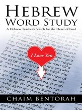 Hebrew Word Study: A Hebrew Teacher's Search for the Heart of God - eBook