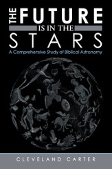 The Future Is in the Stars: A Comprehensive Study of Biblical Astronomy - eBook