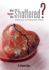 What Happens After Shattered?: Finding Hope and Healing After Infidelity - eBook