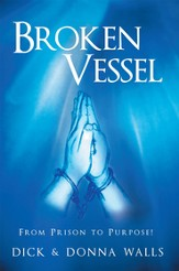 Broken Vessel: From Prison to Purpose! - eBook