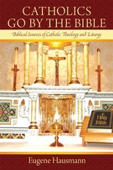 Catholics Go By the Bible: Biblical Sources of Catholic Theology and Liturgy - eBook