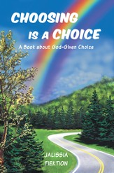 Choosing Is a Choice: A Book about God-Given Choice - eBook