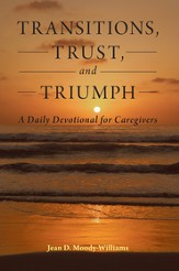 Transitions, Trust, and Triumph: A Daily Devotional for Caregivers - eBook