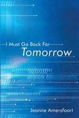 I Must Go Back For Tomorrow - eBook