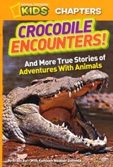 National Geographic Kids Chapters: Crocodile Encounters: And Other Exciting Adventures with Animals