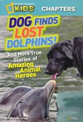National Geographic Kids Chapters: Dog Finds Lost Dolphins: And More Stories of Amazing Animal Heroes