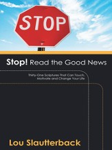Stop! Read the Good News: Thirty-One Scriptures That Can Touch, Motivate and Change Your Life - eBook
