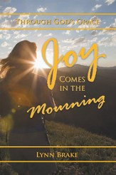Joy Comes in the Mourning: Through Gods Grace - eBook