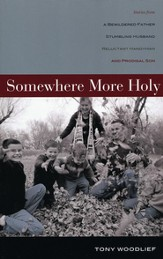 Somewhere More Holy: Stories from a Bewildered Father, Stumbling Husband, Reluctant Handyman, and Prodigal Son - eBook