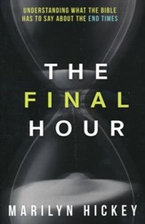 Final Hour: Understanding What the Bible Has to Say About the End Times