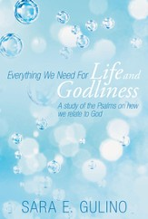 Everything We Need For Life and Godliness: A study of the Psalms on how we relate to God - eBook