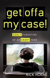 Get Offa My Case!: Godly Parenting of an Angry Teen - eBook