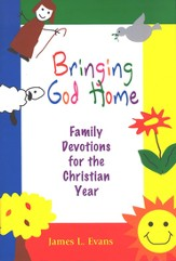 Bringing God Home: Family Devotions for the Christian Year