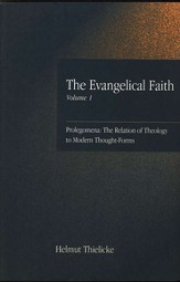 The Evangelical Faith, Volume 1: Prolegomena, The Relation of Theology to Modern Thought-Forms