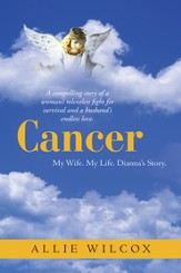 Cancer: My Wife. My Life. Dianna's Story. - eBook