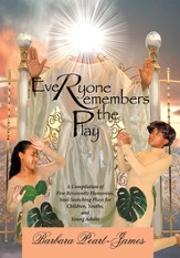 Everyone Remembers The Play: A Compilation of Five Reverently Humorous, Soul-Searching Plays for Children, Youths, and Young Adults - eBook