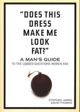 Does This Dress Make Me Look Fat? A Man's Guide to the Loaded Questions Women Ask